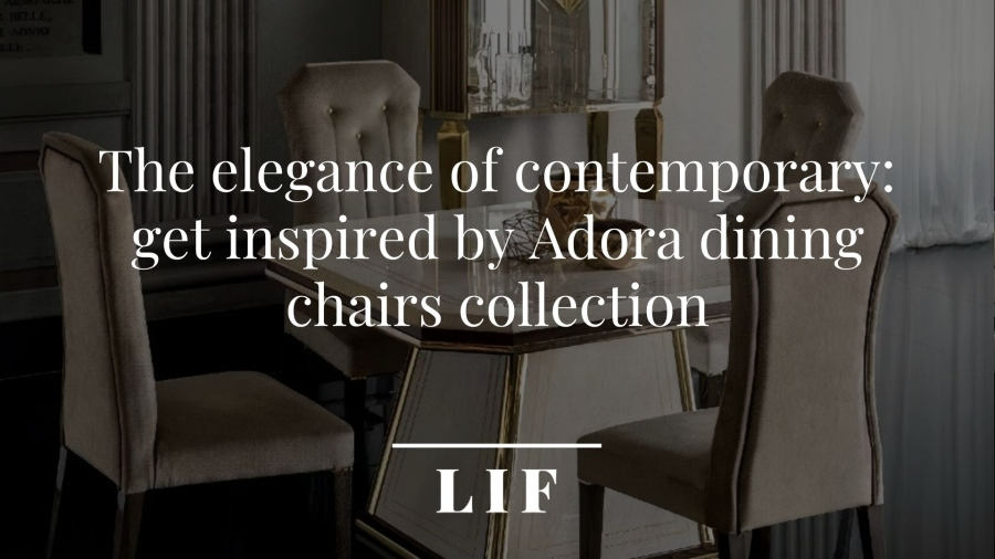 Cover: The elegance of contemporary: get inspired by Adora dining chairs collection