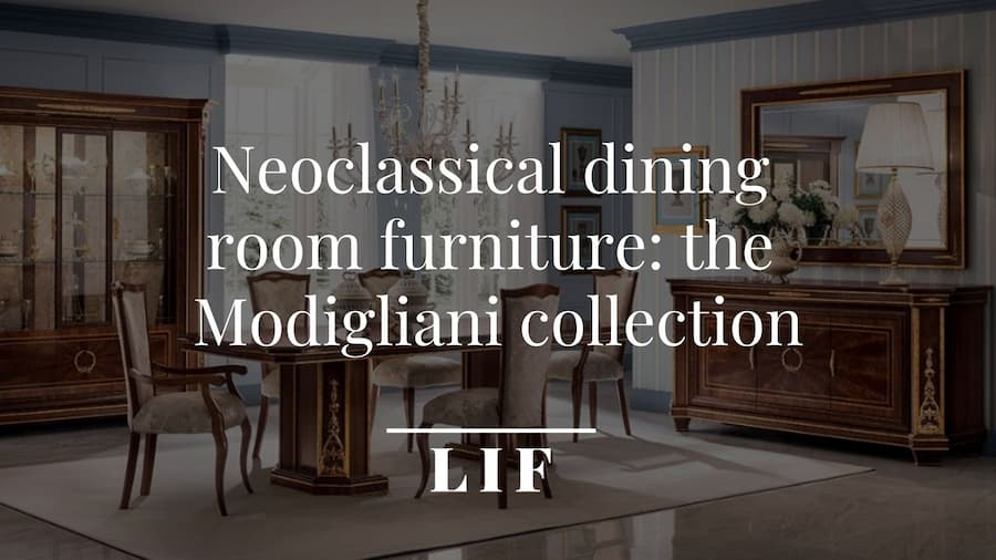 Neoclassical dining room furniture: the Modigliani collection