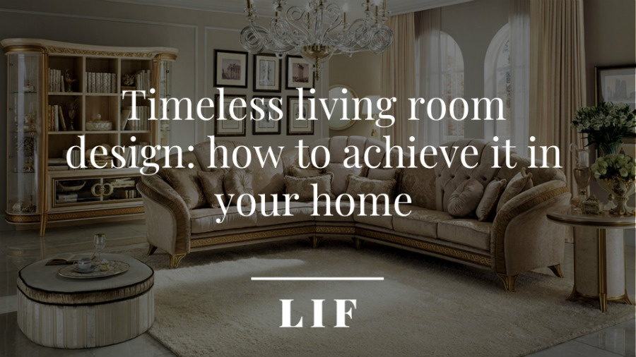 Timeless living room design how to achieve it in your home 6