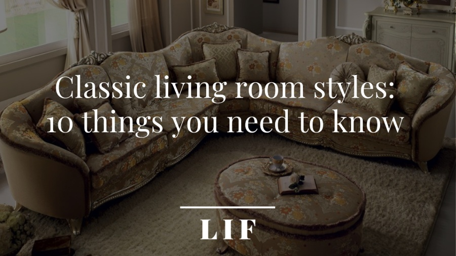 Classic living room styles: 10 things you need to know 1