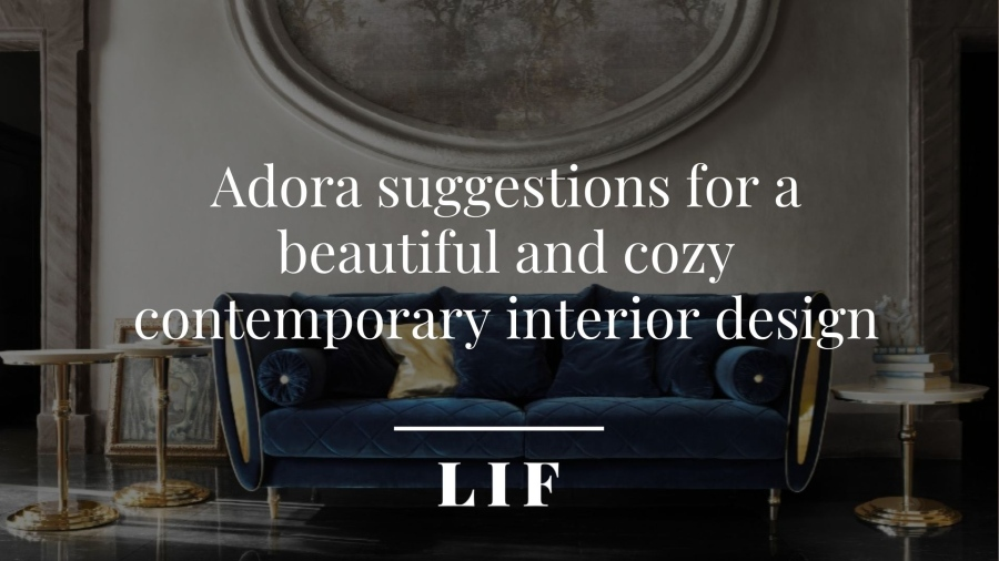 Adora suggestions for a beautiful and cozy contemporary interior design