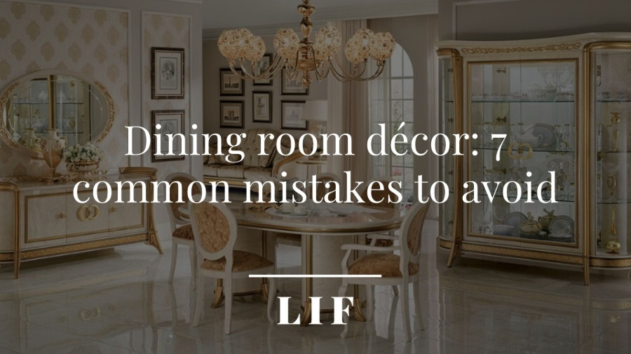 Dining room décor: 7 common mistakes to avoid 1