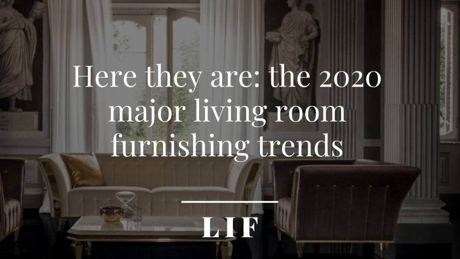 Here they are: the 2020 major living room furnishing trends