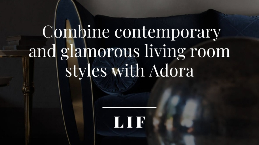How to combine contemporary and glamorous living room furniture styles with Adora