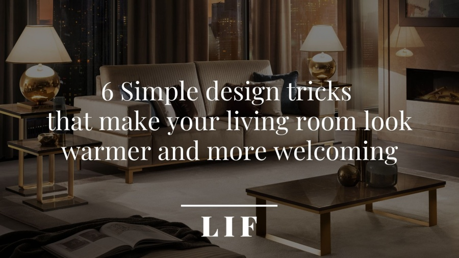 6 Simple design tricks that make your living room look warmer and more welcoming